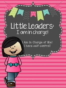 Little Leaders: I Am in Charge! (I can have self-control)