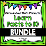 Learn Facts to 10 - Unit 2 Bundle {Common Core Math Resources}