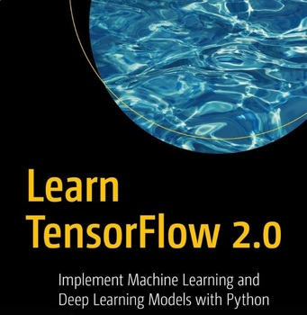 Learn TensorFlow 2.0: Implement Machine And Deep Learning Models With Python
