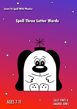 Learn To Spell Three Letter Words: Learn To Spell With Phonics (7-11 years)