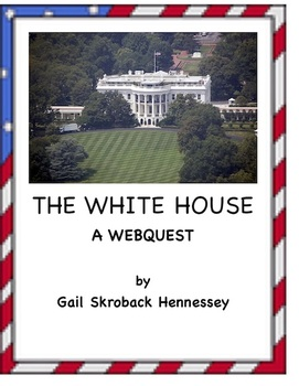 White House: Learn about the White House(A webquest)