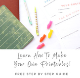 Learn how to make your own printables FREE Guide