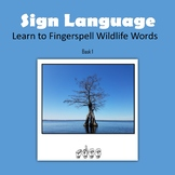 Learn to Fingerspell Wildlife Words, Book 1