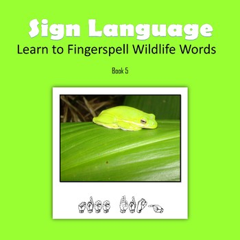Learn to Fingerspell Wildlife Words, Book 5