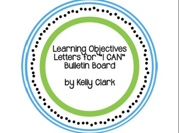 """Learning Objective Letters for Classroom """"I Can"""" Bulletin Board- Blue and Green"""