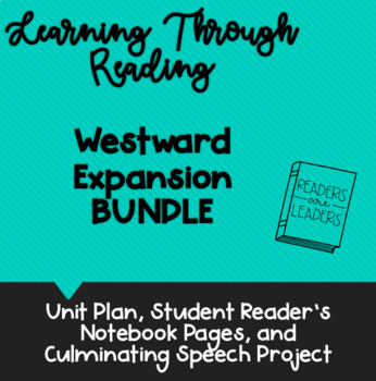 Learning Though Reading Westward Expansion BUNDLE Unit Plans, Student Notebook