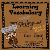 Learning Vocabulary through Morphological Study - Primary Edition