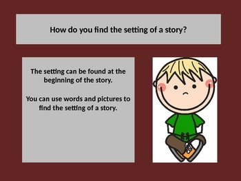 Learning the SETTING of a story through a powerpoint presentation lesson.