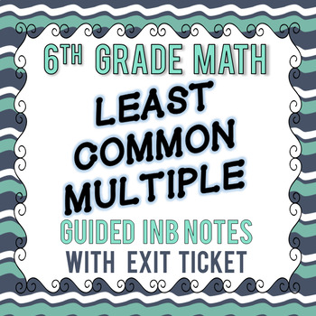 Least Common Multiple (LCM) - INB Guided Notes - 6th Grade Go Math Module 2