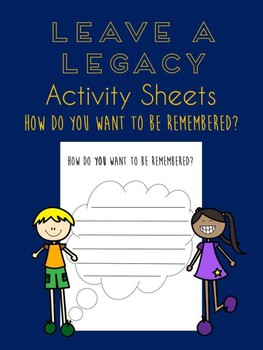 Leave A Legacy: How do you want to be remembered?