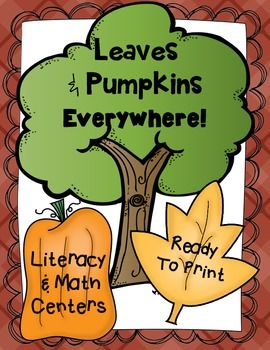 Leaves and Pumpkins Everywhere! Literacy & Math Centers