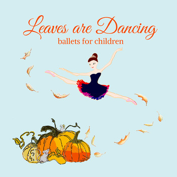 Leaves are Dancing  ballets for children