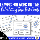 Leaving for Work In Time - Calculating Time Task Cards