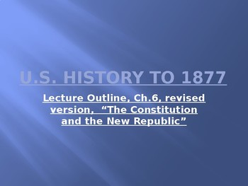 Lecture power point-ch.6-US Hist to 1877-The U.S. Constitution.