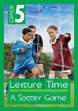 Leisure Time - A Soccer Game - Grade 5