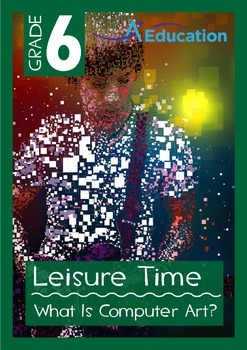 Leisure Time - What is Computer Art - Grade 6