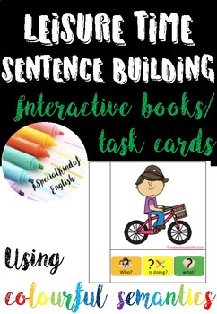 Leisure time interactive book, task cards and writing using colorful semantics