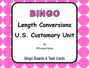 Length Conversions U.S. Customary Unit - BINGO and Task Cards