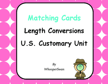 Length Conversions U.S. Customary Unit - Matching Cards