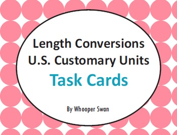 Length Conversions - U.S. Customary Units Task Cards