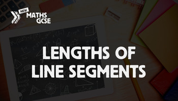 Lengths of Line Segments - Complete Lesson