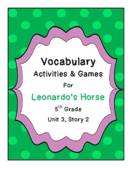 Leonardo's Horse Vocabulary Activities and Games- 5th Grade Unit 3, Story 2