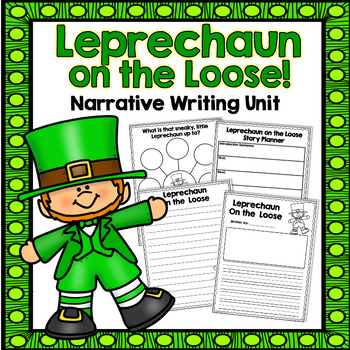 St. Patrick's Day Narrative Writing Unit: Leprechaun on the Loose