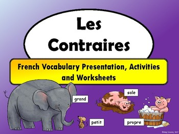 Les Contraires-Opposites Vocabulary Presentation, Worksheets and Activities
