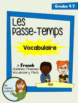 Les Passe-Temps Vocabulaire - Beginner French Hobbies Vocabulary Pack Grades 4-7