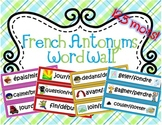 French Word Wall - Les antonymes/Les contraires (French opposites labels)