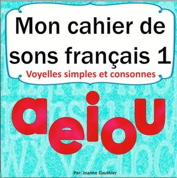 Sons et l'écriture en français cahier 1: French Phonics an