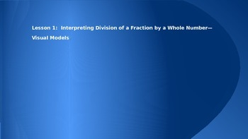 Lesson 1:  Interpreting Division of a Fraction by a Whole