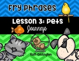 Lesson 3: Pets       Fry Phrases   Journeys, Kindergarten