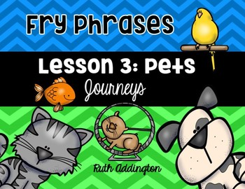 Lesson 3: Pets       Fry Phrases   Journeys, Kindergarten