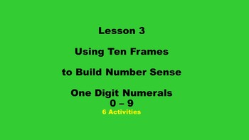 Lesson 3  Using Ten Frames to Build Number Sense, One Digit Numerals 0 - 9