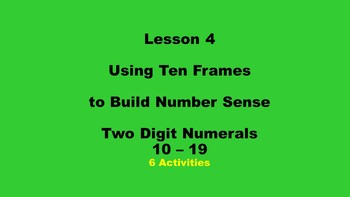 Lesson 4  Using Ten Frames to Build Number Sense, Two Digit Numerals 10 - 19