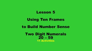 Lesson 5  Using Ten Frames to Build Number Sense, Two Digit Numerals 20 - 59