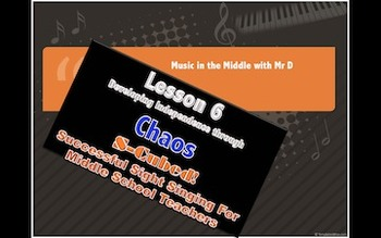 S-Cubed! Lesson 6:  CHAOS!!!  Successful Sight Singing for Middle School