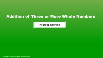 Lesson 8 Part 1: Addition of Three or More Whole Numbers (Regroup Strategy)