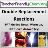 Double Replacement Reaction PPT, G. Notes, HWK, Wm/Ex Ticket, Keys: Lesson Plan