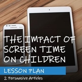 PERSUASIVE ARTICLES - Impact of Screen Time on Children Theme - Lesson Plan