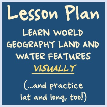 Lesson Plan - Teach Geographical Features Visually -- And Lat & Long!