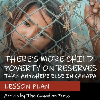 THERE'S MORE CHILD POVERTY ON RESERVES THAN ANYWHERE ELSE - Lesson Plan