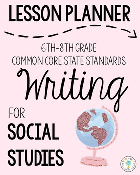 Lesson Planner: 6th-8th Grade CCSS Writing Standards for Social Studies