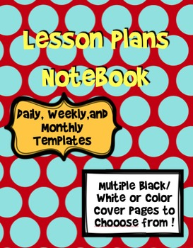 Lesson Plans Notebook - Daily, Weekly, and Monthly Templates