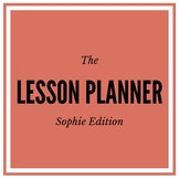 Lesson Planning Packet - The Sophie Edition