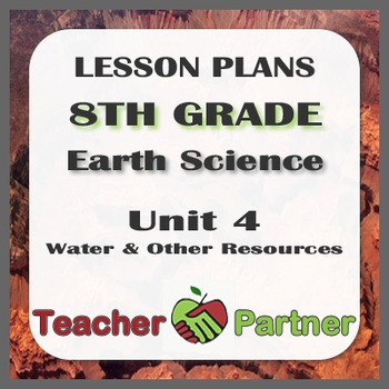 Lesson Plans: 8th Grade Earth Science Unit 4 Water and Other Resources