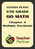 Lesson Plans: Go Math Grade 5 Chapter 4 Multiply Decimals (editable)
