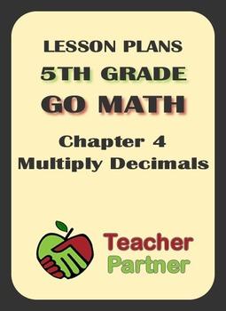 Lesson Plans: Go Math Grade 5 Chapter 4 Multiply Decimals (editable)