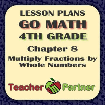 Lesson Plans: Go Math Grade 4 Chapter 8 - Multiply Fractions by Whole Numbers
